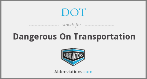 DOT - Dangerous On Transportation
