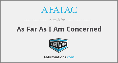 AFAIAC - As Far As I Am Concerned