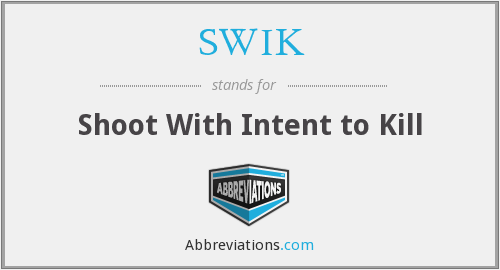 SWIK - Shoot With Intent to Kill