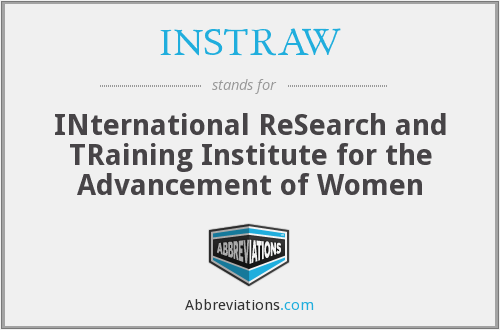 INSTRAW - INternational ReSearch and TRaining Institute for the Advancement of Women