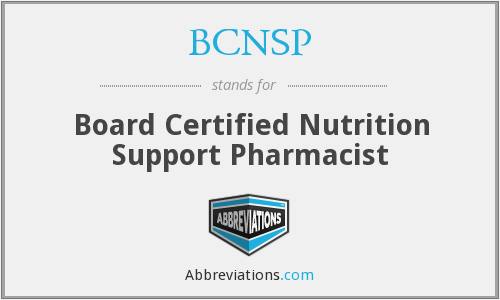 BCNSP - Board Certified Nutrition Support Pharmacist