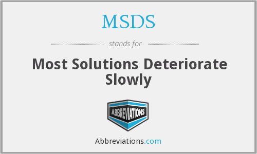 MSDS - Most Solutions Deteriorate Slowly