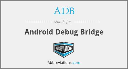 ADB - Android Debug Bridge