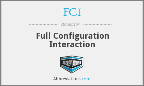 FCI - Full Configuration Interaction