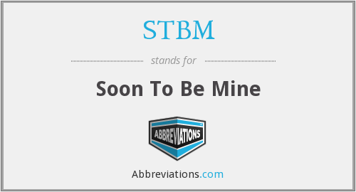 STBM - Soon To Be Mine