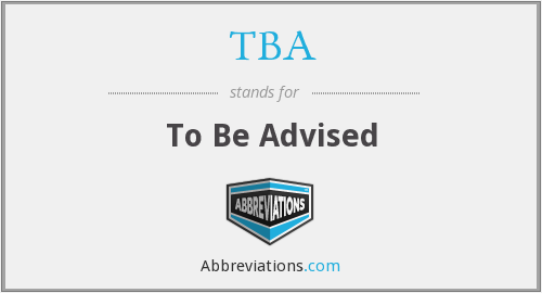 TBA - To Be Advised