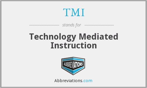 TMI - Technology Mediated Instruction