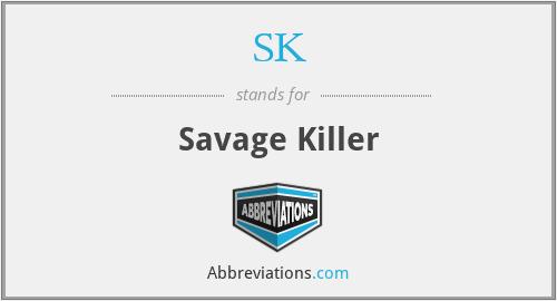 SK - Savage Killer