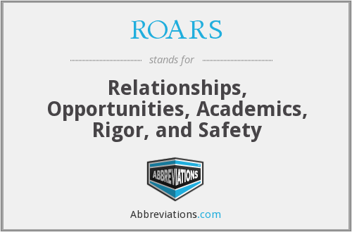 ROARS - Relationships, Opportunities, Academics, Rigor, and Safety