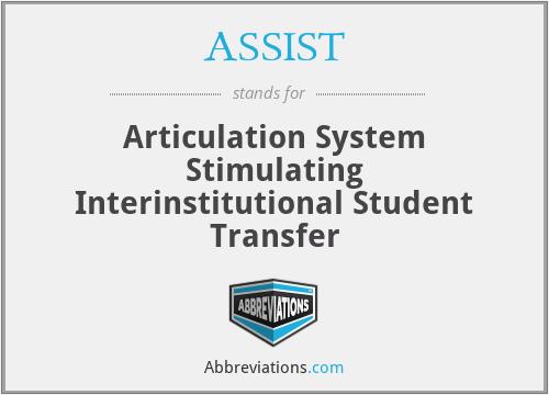 ASSIST - Articulation System Stimulating Interinstitutional Student Transfer