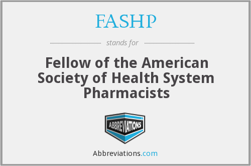 FASHP - Fellow of the American Society of Health System Pharmacists