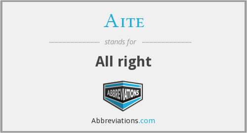 Aite - All right