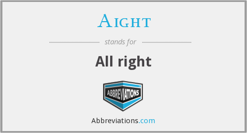 Aight - All right
