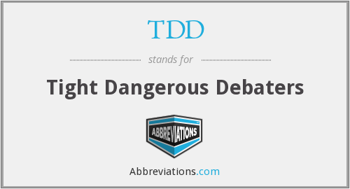 TDD - Tight Dangerous Debaters