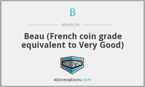 B - Beau (French coin grade equivalent to Very Good)