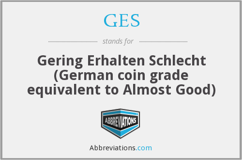 GES - Gering Erhalten Schlecht (German coin grade equivalent to Almost Good)