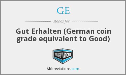 GE - Gut Erhalten (German coin grade equivalent to Good)