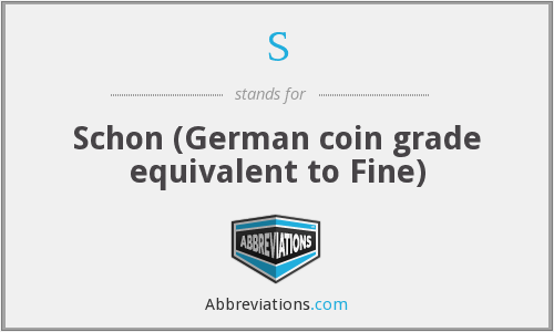 S - Schon (German coin grade equivalent to Fine)
