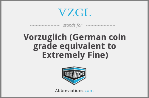 VZGL - Vorzuglich (German coin grade equivalent to Extremely Fine)