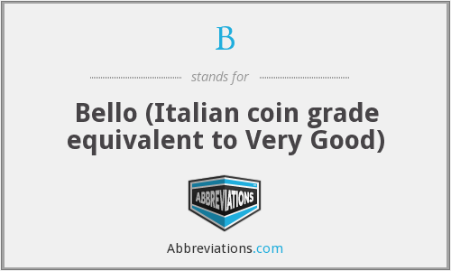 B - Bello (Italian coin grade equivalent to Very Good)