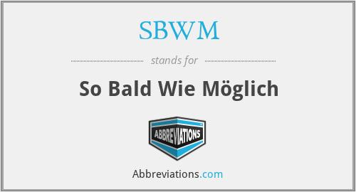 SBWM - So Bald Wie Möglich