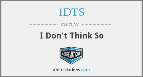 IDTS - I Don't Think So
