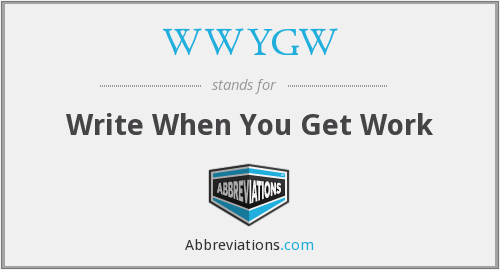WWYGW - Write When You Get Work