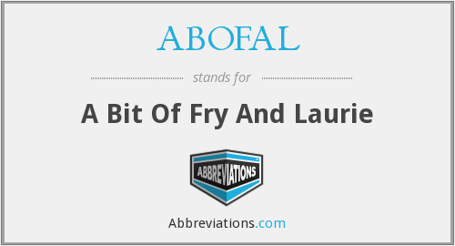 ABOFAL - A Bit Of Fry And Laurie
