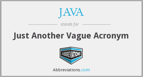 JAVA - Just Another Vague Acronym