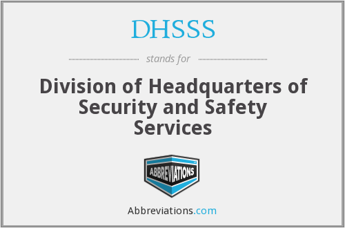 DHSSS - Division of Headquarters of Security and Safety Services