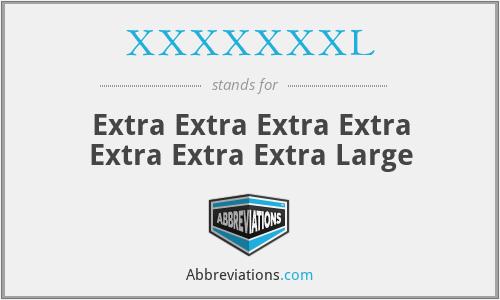 XXXXXXXL - Extra Extra Extra Extra Extra Extra Extra Large