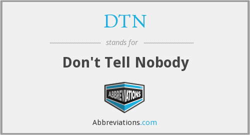 DTN - Don't Tell Nobody