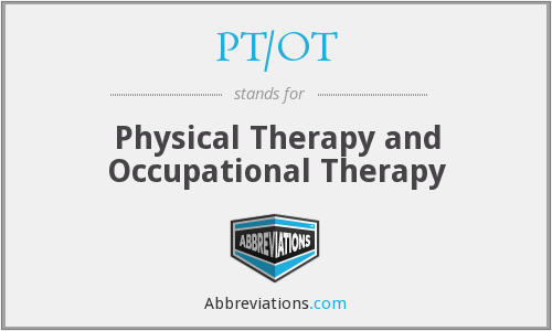 PT/OT - Physical Therapy and Occupational Therapy