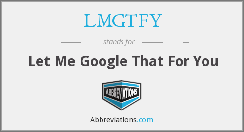 LMGTFY - Let Me Google That For You