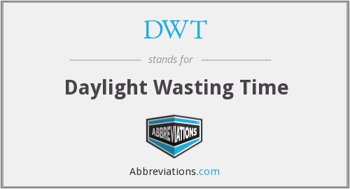 DWT - Daylight Wasting Time