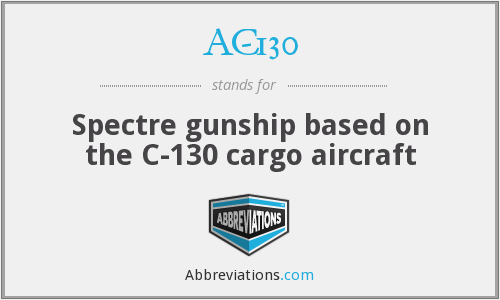 AC-130 - Spectre gunship based on the C-130 cargo aircraft