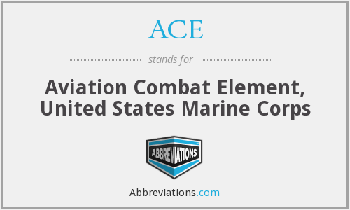ACE - Aviation Combat Element, United States Marine Corps