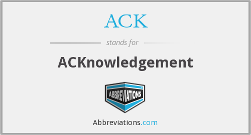 ACK - ACKnowledgement