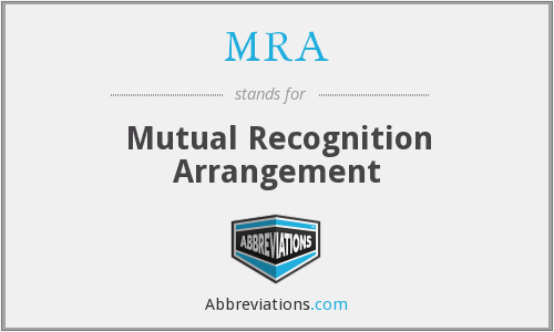 MRA - Mutual Recognition Arrangement