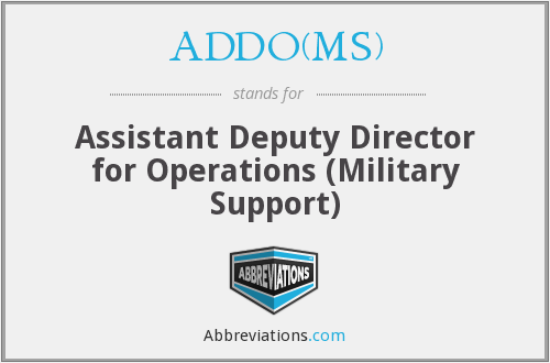 ADDO(MS) - Assistant Deputy Director for Operations (Military Support)