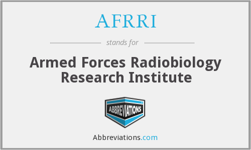 AFRRI - Armed Forces Radiobiology Research Institute