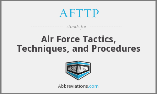 AFTTP - Air Force Tactics, Techniques, and Procedures