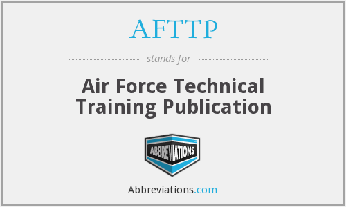 AFTTP - Air Force Technical Training Publication