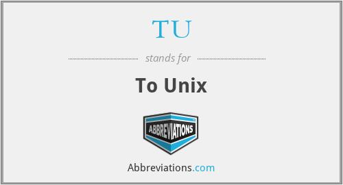 TU - To Unix