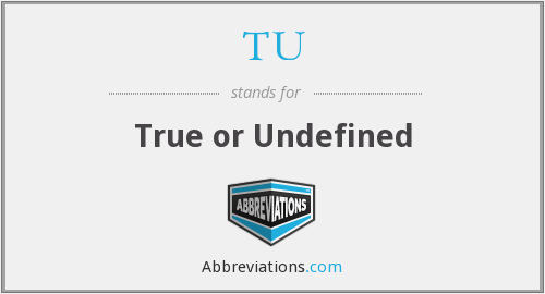 TU - True or Undefined