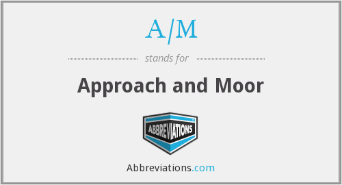 A/M - Approach and Moor