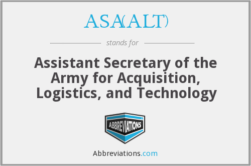 ASA(ALT) - Assistant Secretary of the Army for Acquisition, Logistics, and Technology