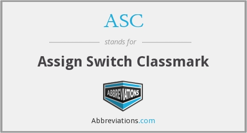 ASC - Assign Switch Classmark