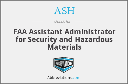 ASH - FAA Assistant Administrator for Security and Hazardous Materials