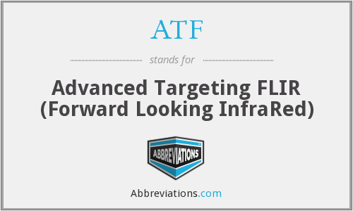 ATF - Advanced Targeting FLIR (Forward Looking InfraRed)